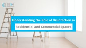 Understanding the Role of Disinfection in Residential and Commercial Spaces